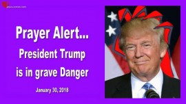 2018-01-30 - Prayer Alert-President Trump is in Grave Danger