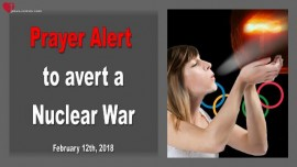 2018-02-12 - Prayer Alert to Avert a Nuclear War