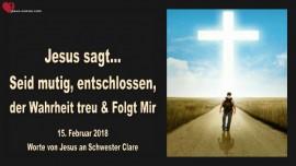 2018-02-15 - Jesus sagt-mutig-entschlossen-Der Wahrheit treu sein-Jesus folgen-Liebesbrief von Jesus