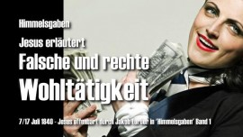 Himmelsgaben Jakob Lorber-Rechte Wohltaetigkeit-Falsche Wohltaetigkeit-Baelle-Vergnuegungsstaetten