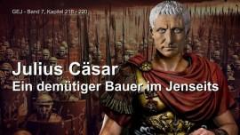 Jakob Lorber-Das Grosse Johannes Evangelium Band 7-Der Geist von Julius Caesar-Ein demuetiger Bauer im Jenseits