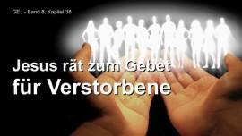 Jakob Lorber Das Grosse Johannes Evangelium Band 8-Jesus raet zum Gebet fuer Verstorbene