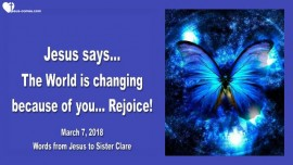 2018-03-07 - Jesus says-The World is changing because of you-Rejoice-Love Letter from Jesus