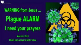 2018-03-09 Warning from Jesus Plague Alarm-I need your Prayers-Love Letter from Jesus