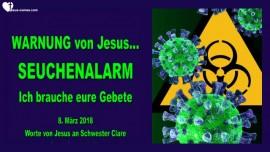 2018-03-09 Warnung von Jesus-Seuchenalarm-Ich brauche eure Gebete-Liebesbrief von Jesus