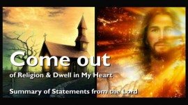 2018-03-13 - Come out out of Religion and dwell in My Heart-Summary of Statements from the Lord-Loveletters from Jesus