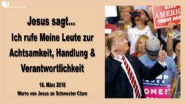 2018-03-18 - Ich rufe Meine Leute zur Achtsamkeit-Handlung-Verantwortlichkeit-Donald Trump-Liebesbrief von Jesus