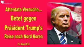 2018-03-21 Attentats-Versuch gegen Praesident Trump-Beten-Reise nach Nordkorea-Liebesbrief von Jesus
