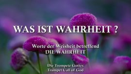 2018-03-06 - Was ist Wahrheit-Worte der Weisheit-Die Wahrheit erkennen-Trompete Gottes-Das Dritte Testament