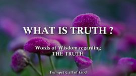 2018-03-06 - What ist Truth-Recognition of the Truth-Words of Wisdom-Trumpet Call of God-third Testament