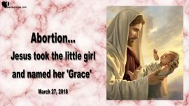 2018-03-27 - Botched Abortion-Jesus took the little girl and named her Grace-Love Letter from Jesus