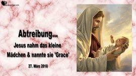 2018-03-27 - Verpfuschte Abtreibung-Jesus nahm das Maedchen und nannte es Grace-Liebesbrief von Jesus