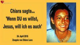 2018-04-24 - Zeugnis von Chiara Luce Badano-Wenn DU es willst Jesus will ich es auch-Liebesbrief an Jesus