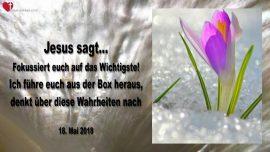 2018-05-18 - Fokus auf das Wichtige-Ich fuehre euch aus der Box heraus-Denkt ueber diese Wahrheiten nach-Liebesbrief von Jesus