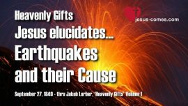 Heavenly Gifts Jakob Lorber-Cause Earthquakes Sinkholes-Earth Cracks-Gods Warning-Jesus explains