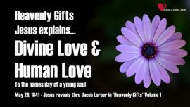Heavenly Gifts Jakob Lorber Gifts from Heaven-Jesus explains-Divine Love and Human Love-Teaching from Jesus