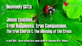 Heavenly Gifts-Jakob Lorber-True Happiness, true Compassion, true Church, Blessing of the Cross-Jesus teaches