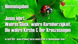Himmelsgaben Jakob Lorber-Wahres Glueck-Wahre Barmherzigkeit-Die wahre Kirche-Kreuzessegen-Jesus lehrt-1280