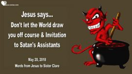 2018-05-20 - The World-Getting off course-Invitation to Satans Servants-Devil-Love Letter from Jesus