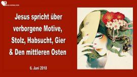 2018-06-06 - Verborgene Motive-Stolz-Habsucht-Gier-Der mittlere Osten-Krieg-Liebesbrief von Jesus