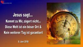 2018-06-08 - Jesus ruft-Zoegert nicht-Diese Welt ist ein boeser Ort-Kein weiterer Tag ist garantiert-Liebesbrief von Jesus