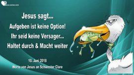 2018-06-10 - Aufgeben ist keine Option-Kein Versager-Durchhalten-Weitermachen-Liebesbrief von Jesus