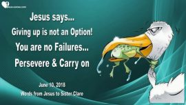 2018-06-10 - Giving up is not an Option-No Failure-Persevere-Carry on-Love Letter from Jesus