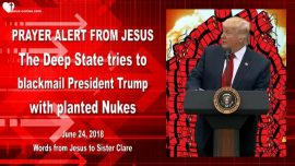 2018-06-24 - The Deep State-Blackmail-Nukes-Cities-America-Donald Trump-Prayer Alert from Jesus
