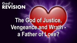 Gods Revision-The God of Justice-God of Vengeance-God of Wrath-Loving Father-Loving Bridegroom