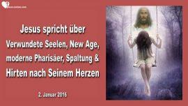 2016-01-02 - Verwundete Seelen-New Age-Moderne Pharisaeer-Spaltung-Hirten nach Meinem Herzen-Liebesbrief von Jesus