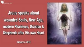 2016-01-02 - Wounded Souls-New Age-Division-Modern Pharisees-Shepherds after My own Heart-Love Letter from Jesus