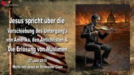 2018-06-27 - Untergang von Amerika-Antichrist-Errettung Muslime-Obama-Clinton-Liebesbrief von Jesus