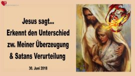 2018-06-30 - Erkennt den Unterschied zwischen Jesu Ueberzeugung und Satans Verurteilung-Liebesbrief von Jesus