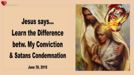 2018-06-30 - Learn to know the Difference between Jesus Conviction and Satans Condemnation-Love Letter from Jesus