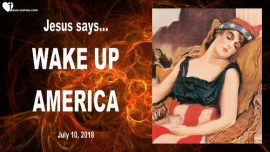 2018-07-10 - Wake up America-Crisis-Tribulation-Rapture-Revival-Donald Trump-Ruling Elite- Love Letter from Jesus