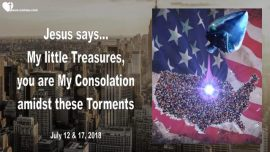 2018-07-12_17 - My little Treasures-You are My Consolation-Torments-America-Patriots-Love Letter from Jesus