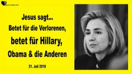 2018-07-21 - Betet fuer die Verlorenen-Betet fuer Hillary Clinton-Betet fuer Barack Obama-Liebesbrief von Jesus