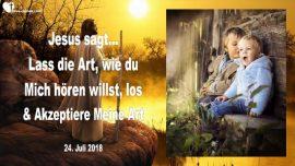 2018-07-24 - Loslassen-Jesus hoeren wollen-Den Weg von Jesus akzeptieren-Liebesbrief von Jesus