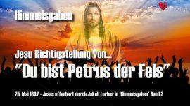 Jakob Lorber Himmelsgaben Band 3-Richtigstellung von Jesus-Du bist Petrus der Fels-Kirche bauen