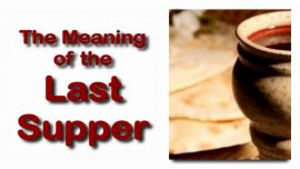 Scripture Explanations Jakob Lorber-Mark 14_17-He comes with the Twelve-Meaning of the last Supper