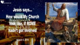 2018-08-04 - Church of Christ-Rome-Catholic Church-Politics-Power-Wealth-True Church-Love Letter from Jesus