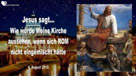 2018-08-04 - Kirche Christi-Rom-Katholische Kirche-Politik-Macht-Reichtum-Wahre Kirche-Liebesbrief von Jesus
