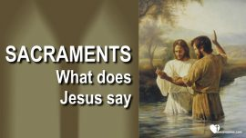 2018-08-06 - Sacraments-What does Jesus say regarding Sacraments-Rites-Ceremonies-Jakob Lorber-The Third Testament