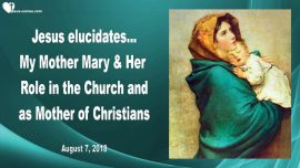 2018-08-07 - Mother Mary-Marys Role in the Church-Mary as the Mother of Christians-Love Letter from Jesus