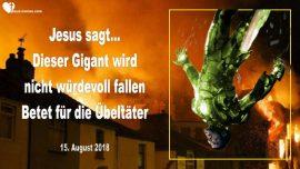 2018-08-15 - Dieser Gigant wird nicht wuerdevoll fallen-Betet für die Uebeltaeter-Liebesbrief von Jesus