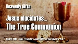 Heavenly Gifts Jakob Lorber Gifts from Heaven-The True Communion-Eucharist-Jesus teaches on Communion