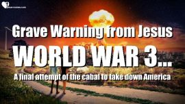 2018-09-02-Prayer Alert-Grave Warning from Jesus-World War 3-Final Attempt to destroy America-Love Letter from Jesus