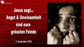 2018-09-04 - Angst Ignoranz Unwissenheit grosste schlimmste Feinde-Liebesbrief von Jesus