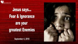 2018-09-04 - Fear Lack of Knowledge Ignorance greatest Enemy worst Enemies-Love Letter from Jesus