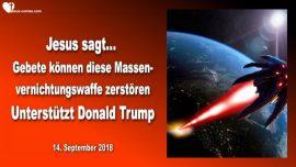 2018-09-14 - Gebete koennen diese Massenvernichtungswaffe zerstoeren-Unterstuetzt Donald Trump-Liebesbrief von Jesus